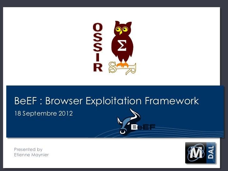 BeEF : Browser Exploitation Framework18 Septembre 2012Presented byEtienne Maynier