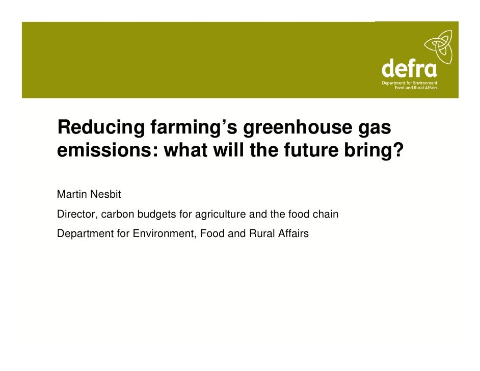 Reducing farming's greenhouse gas emissions: what will the future bring?  Martin Nesbit Director, carbon budgets for agric...