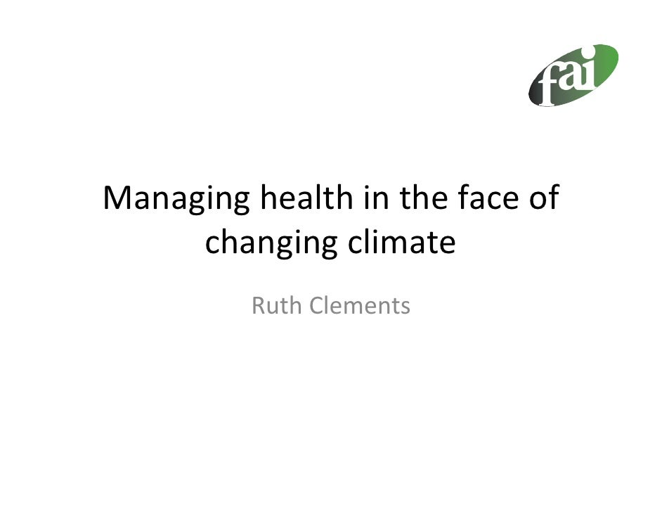 Managinghealthinthefaceof      changingclimate          RuthClements
