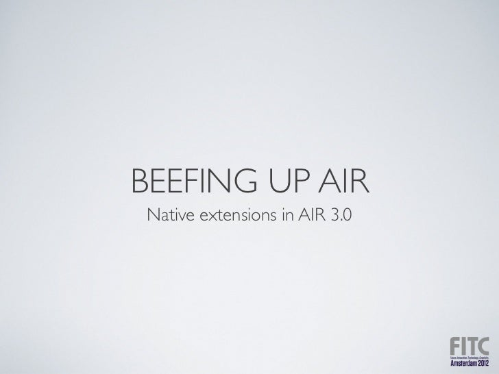 Beefing Up AIR - FITC AMS 2012
