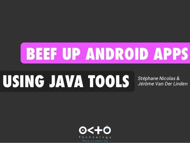 BEEF UP ANDROID APPS USING JAVA TOOLS  Stéphane Nicolas & Jérôme Van Der Linden