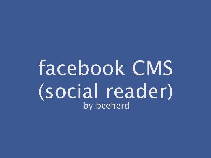 facebook CMS(social reader)    by beeherd