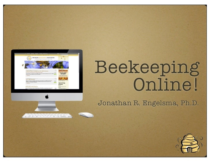 Beekeeping   Online!Jonathan R. Engelsma, Ph.D.