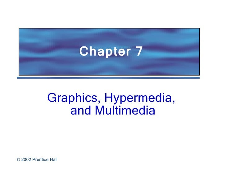 Chapter 7 Graphics, Hypermedia,  and Multimedia
