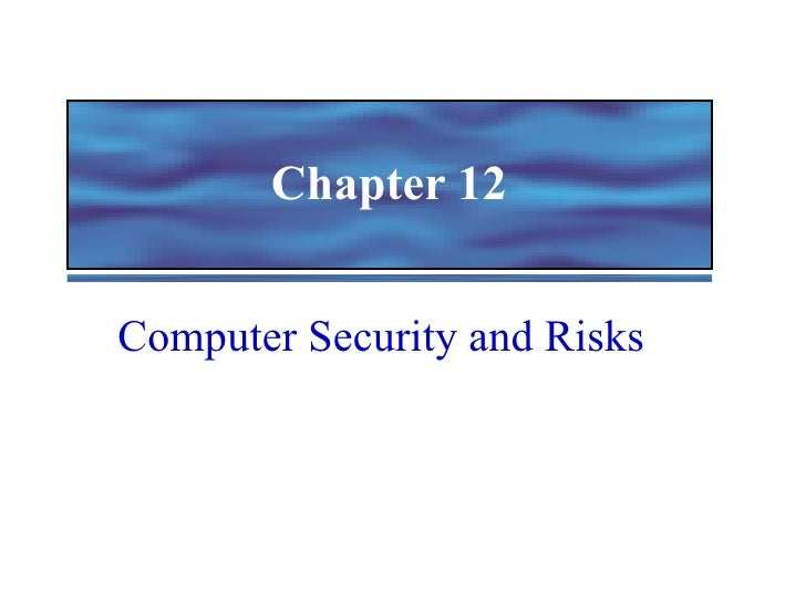Chapter 12 Computer Security and Risks