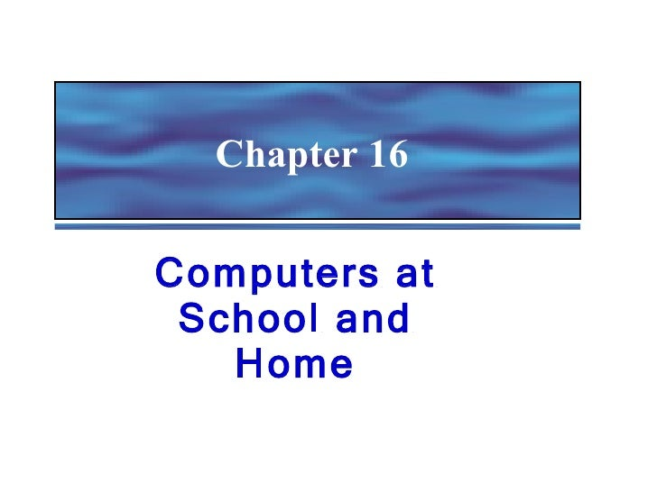 Computers at School and Home Chapter 16