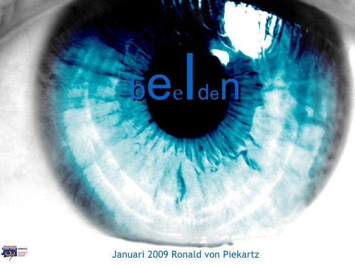 b e e l d e n Januari 2009 Ronald von Piekartz