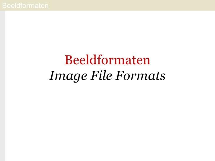 Beeldformaten Image File Formats