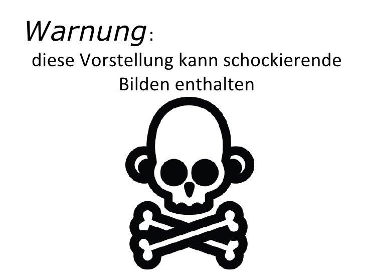 Warnung :  diese Vorstellung kann schockierende Bilden enthalten