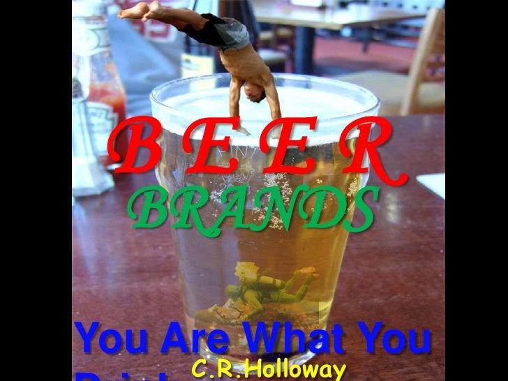 B E E R<br />BRANDS<br />You Are What You Drink<br />C.R.Holloway 2010<br />