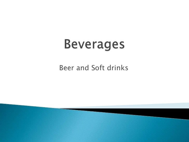 Beverages<br />Beer and Soft drinks<br />