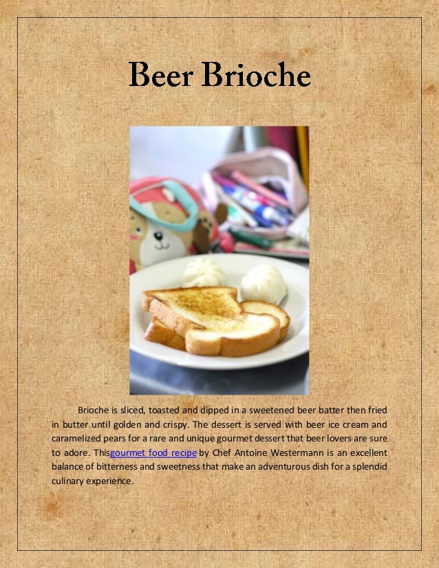 Brioche is sliced, toasted and dipped in a sweetened beer batter then friedin butter until golden and crispy. The dessert ...