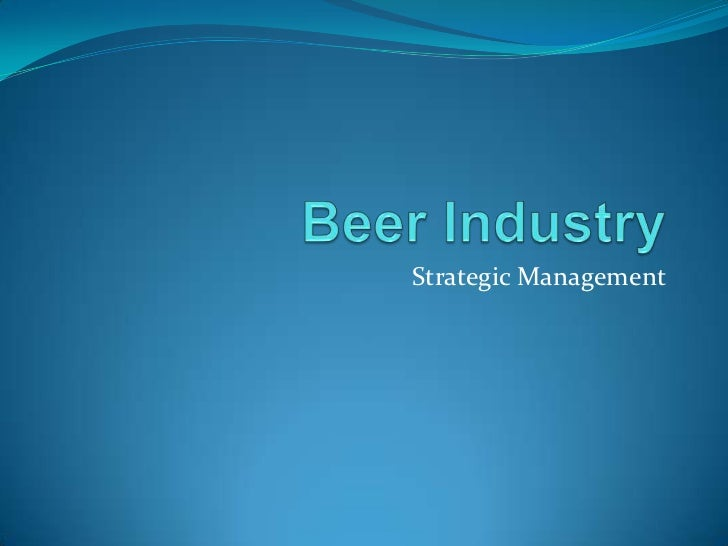 Beer Industry<br />Strategic Management<br />