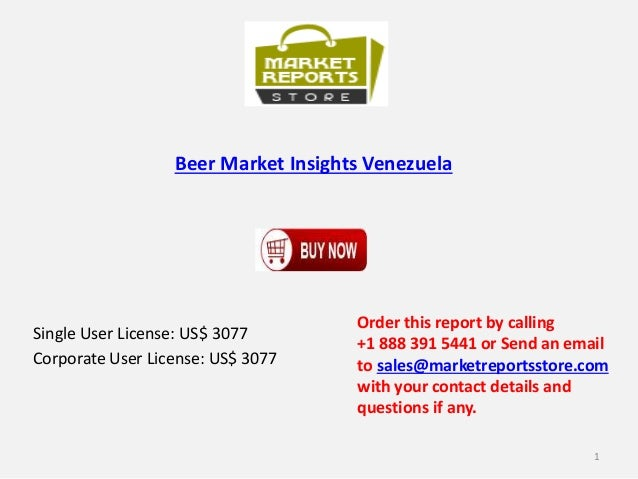 Beer Market Insights Venezuela Single User License: US$ 3077 Corporate User License: US$ 3077 Order this report by calling...