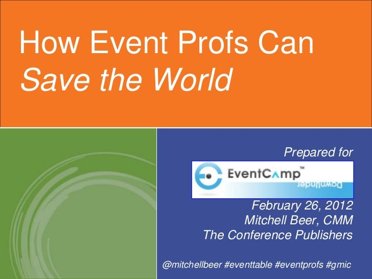 How Event Profs CanSave the World                                    Prepared for                         February 26, 201...