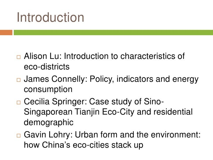 Introduction   Alison Lu: Introduction to characteristics of    eco-districts   James Connelly: Policy, indicators and e...