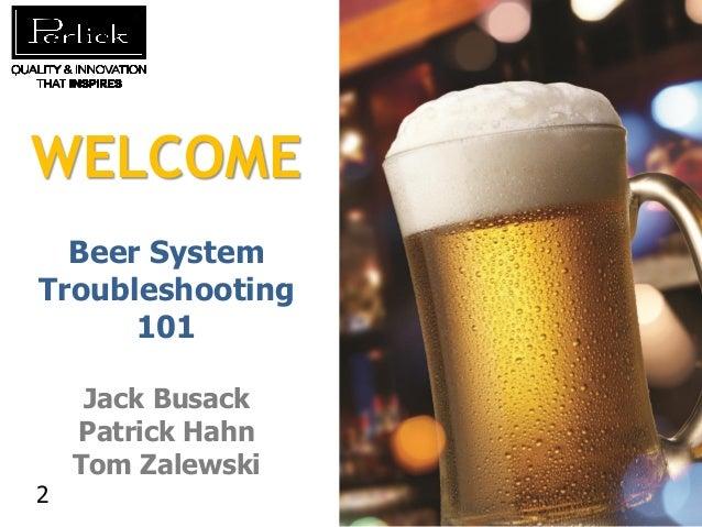 WELCOME Beer System Troubleshooting 101  2  Jack Busack Patrick Hahn Tom Zalewski