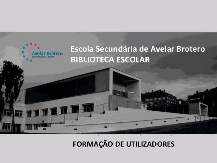 Escola Secundária de Avelar BroteroBIBLIOTECA ESCOLAR             Biblioteca Escolar:      parceiro da aprendizagemFORMAÇÃ...
