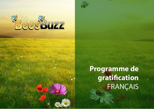 BeesBuzz – Programme de Gratification – Français v1.0Reproduction et diffusion de quelque nature que ce soit interdite - T...