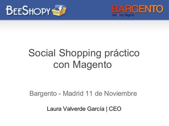 Social Shopping práctico con Magento Bargento - Madrid 11 de Noviembre Laura Valverde García   CEO