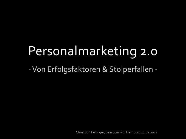 Personalmarketing 2.0 - Von Erfolgsfaktoren & Stolperfallen - Christoph Fellinger, beesocial #2, Hamburg 10.02.2011