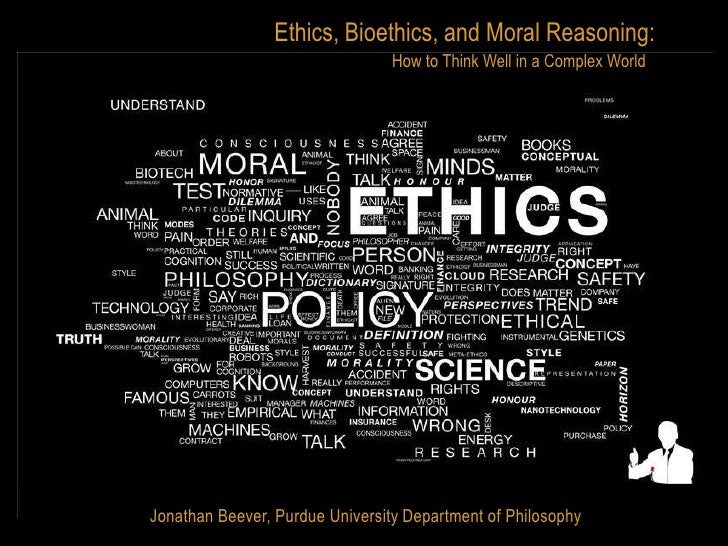 Ethics, Bioethics, and Moral Reasoning:                                 How to Think Well in a Complex WorldJonathan Beeve...