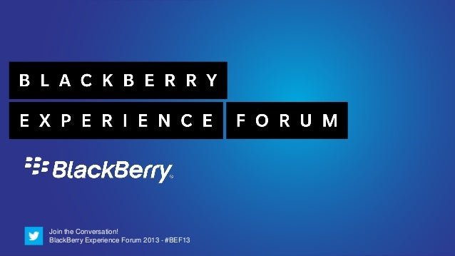Join the Conversation!BlackBerry Experience Forum 2013 - #BEF13
