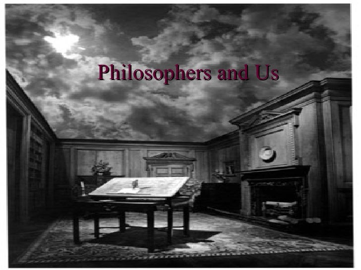 Philosophers and Us