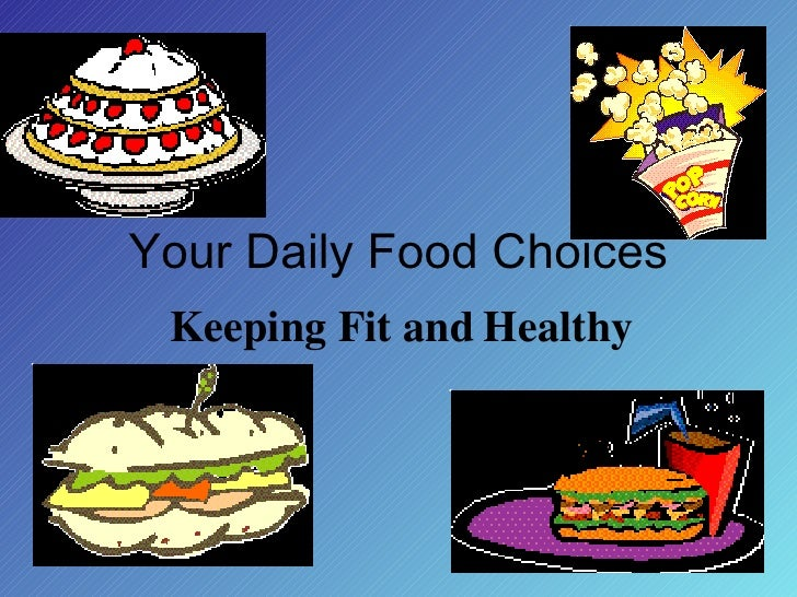 Your Daily Food Choices Keeping Fit and   Healthy