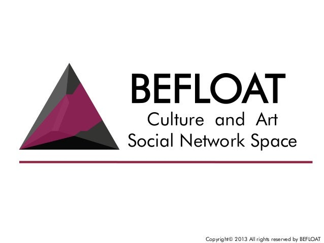 Copyright© 2013 All rights reserved by BEFLOAT Culture and Art Social Network Space BEFLOAT