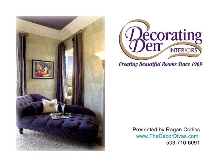 Presented by Ragan Corliss www.TheDecorDivas.com   503-710-6091