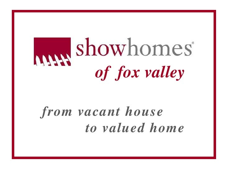 of  fox valley<br />from vacant house<br />to valued home<br />