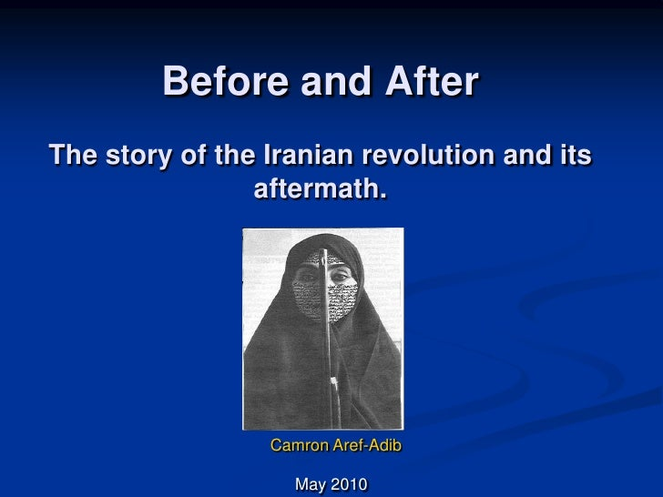 Before and AfterThe story of the Iranian revolution and its aftermath. <br />Camron Aref-Adib<br /> May 2010<br />