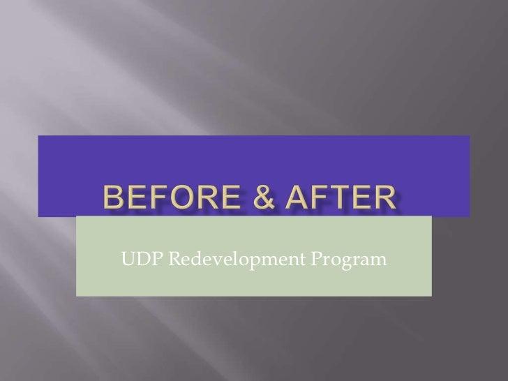 Before & After<br />UDP Redevelopment Program<br />