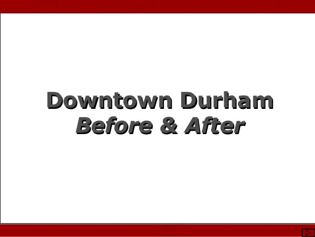 Photo Courtesy of Stewart Waller & DCVB Downtown DurhamDowntown Durham Before & AfterBefore & After