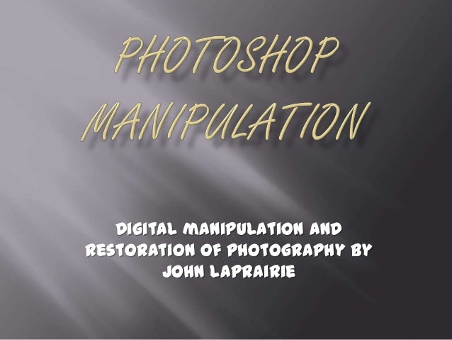 Digital manipulation andrestoration of photography by        John Laprairie