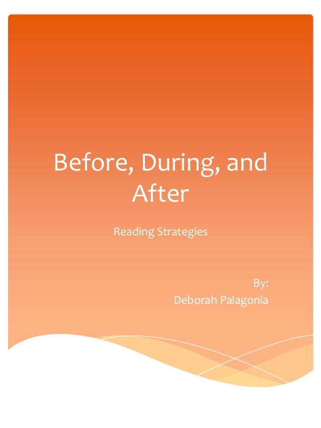 Before, During, and After Reading Strategies By: Deborah Palagonia