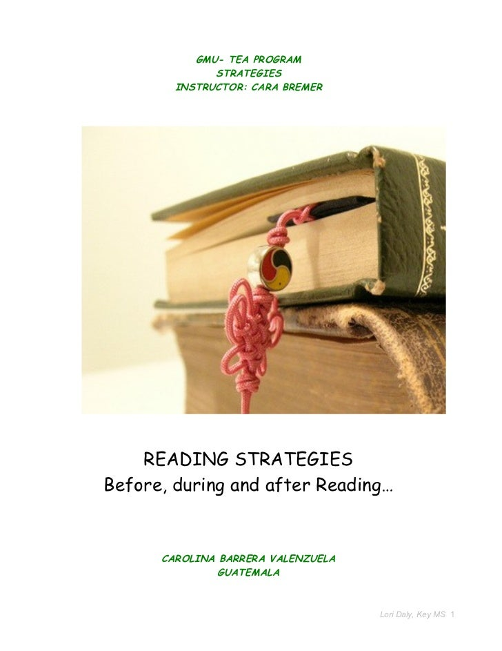 GMU- TEA PROGRAM               STRATEGIES         INSTRUCTOR: CARA BREMER         READING STRATEGIES Before, during and af...