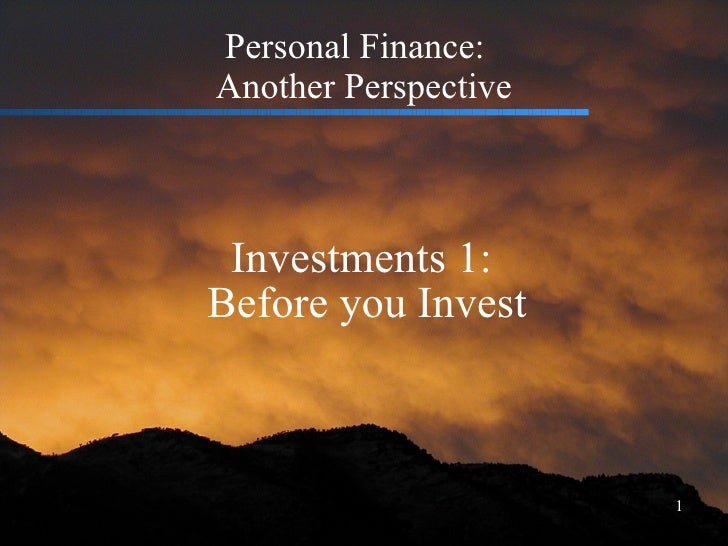 Personal Finance:  Another Perspective Investments 1:  Before you Invest