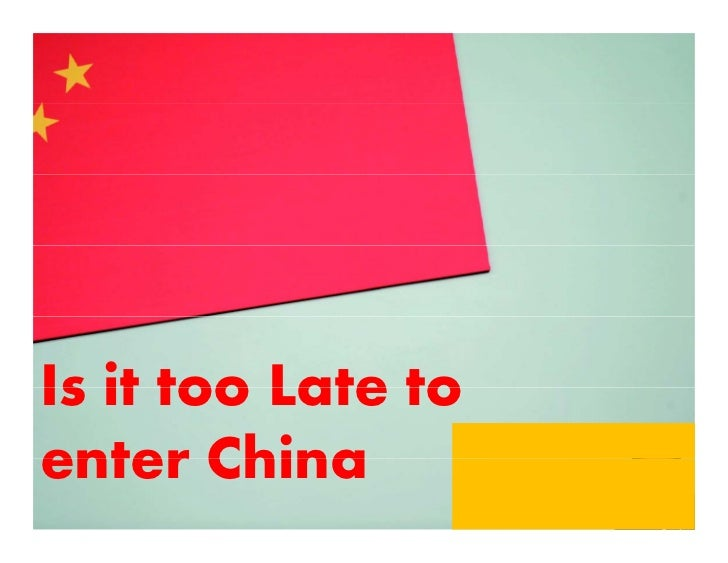 Is it too Late toenter China