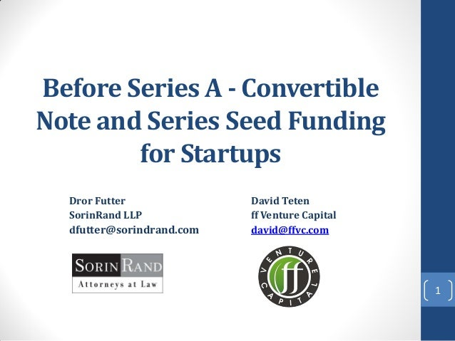 Before Series A - Convertible Note and Series Seed Funding for Startups Dror Futter David Teten SorinRand LLP ff Venture C...