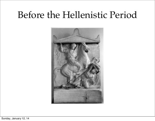 Before the Hellenistic Period  Sunday, January 12, 14