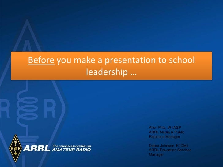 Before you make a presentation to school              leadership …                                 Allen Pitts, W1AGP     ...