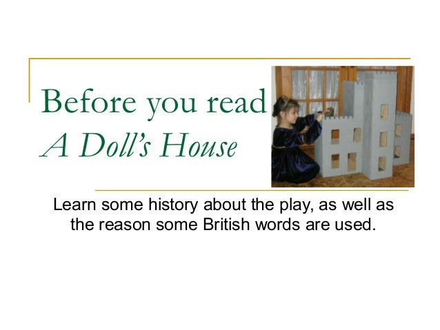 "themes of a doll house essay A doll house essay ""a doll house represents a woman imbued with the idea of becoming a person  the play ""a doll house"" themes of a doll house."