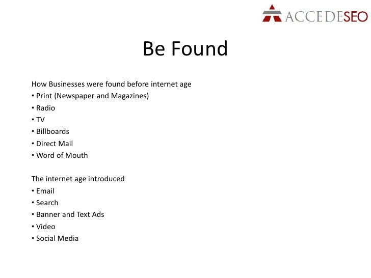 Be FoundHow Businesses were found before internet age• Print (Newspaper and Magazines)• Radio• TV• Billboards• Direct Mail...