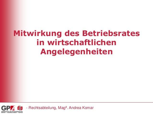 Mitwirkung des Betriebsrates in wirtschaftlichen Angelegenheiten  - Rechtsabteilung, Magª. Andrea Komar