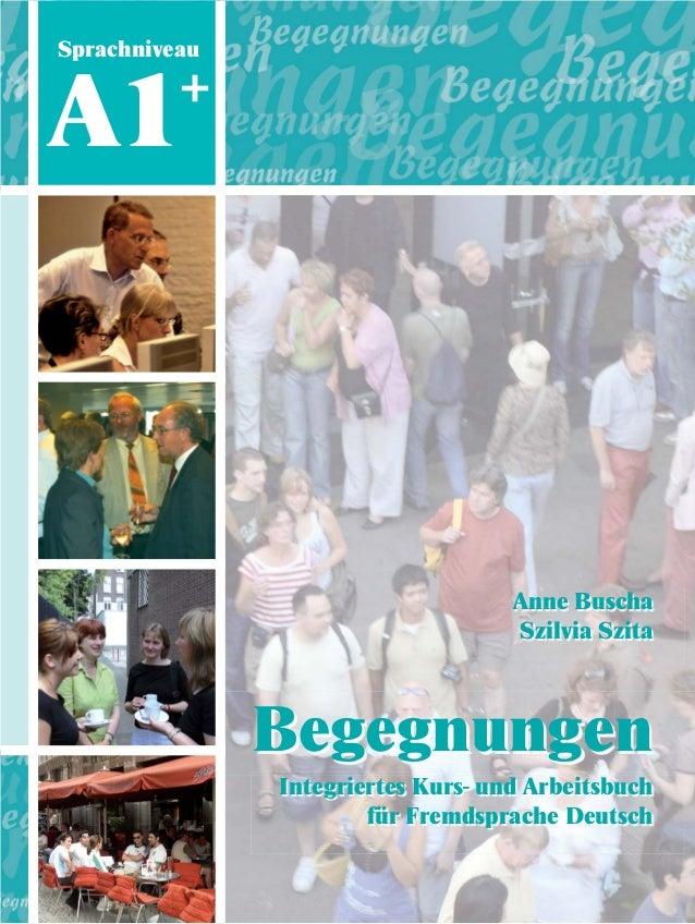Anne Buscha  Szilvia Szita  Begegnungen  Integriertes Kurs- und Arbeitsbuch  für Fremdsprache Deutsch  Sprachniveau A1+