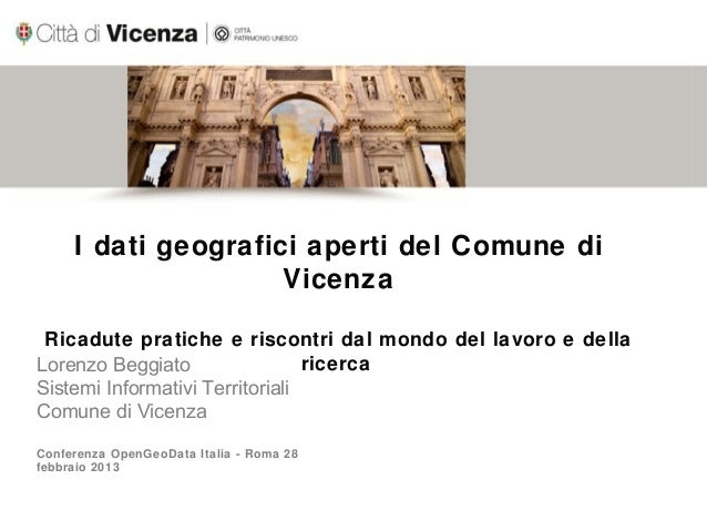 I dati geografici aperti del Comune di                     Vicenza Ricadute pratiche e riscontri dal mondo del lavoro e de...