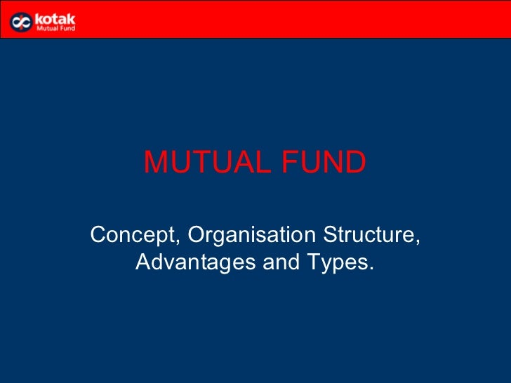 MUTUAL FUNDConcept, Organisation Structure,   Advantages and Types.