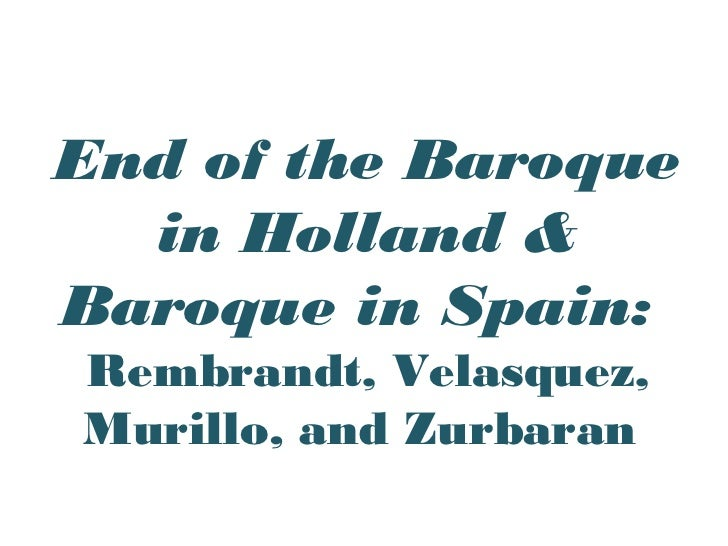 End of the Baroque in Holland & Baroque in Spain:  Rembrandt, Velasquez, Murillo, and Zurbaran